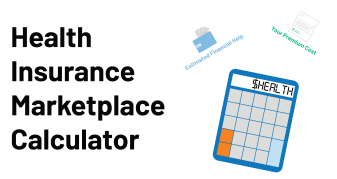 Health Insurance Marketplace Calculator. Estimate Financial Help, Your Premium Cost.